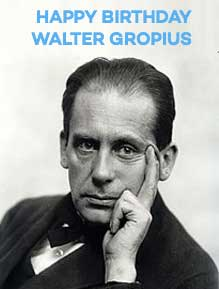 Happy Birthday Walter Gropius